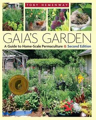 Gaia's Garden: A Guide to Home-Scale Permaculture, 2nd Edition - Hemenway, Toby