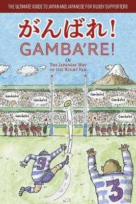 Gamba're!: The Japanese Way of the Rugby Fan - Turvill, Angus, and Okahisa, Etsuko