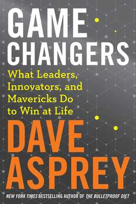 Game Changers: What Leaders, Innovators, and Mavericks Do to Win at Life - Asprey, Dave