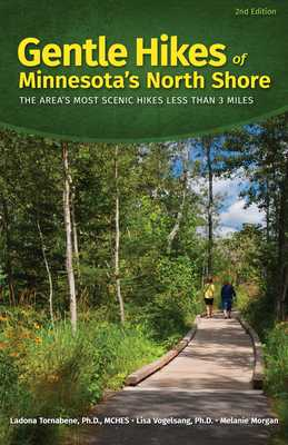 Gentle Hikes of Minnesota's North Shore: The Area's Most Scenic Hikes Less Than 3 Miles - Tornabene, Ladona, and Vogelsang, Lisa, and Morgan, Melanie