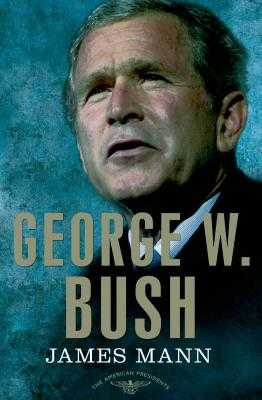 George W. Bush: The American Presidents Series: The 43rd President, 2001-2009 - Mann, James, and Schlesinger, Arthur M (Editor), and Wilentz, Sean (Editor)