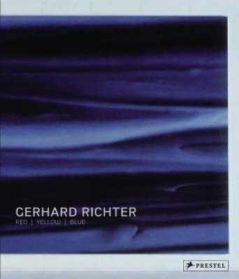 Gerhard Richter: Red, Yellow, Blue - Friedel, Helmut, and Storr, Robert (Contributions by)
