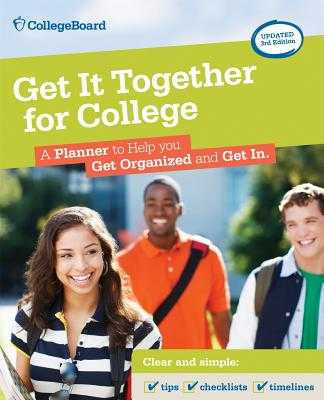 Get It Together for College: A Planner to Help You Get Organized and Get in - College Board