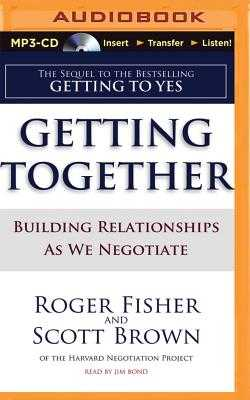 Getting Together: Building Relationships as We Negotiate - Fisher, Roger, and Brown, Scott, and Bond, Jim (Read by)