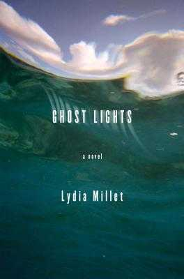 Ghost Lights: A Novel - Millet, Lydia
