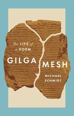 Gilgamesh: The Life of a Poem - Schmidt, Michael