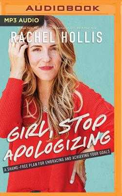 Girl, Stop Apologizing: A Shame-Free Plan for Embracing and Achieving Your Goals - Hollis, Rachel (Read by)