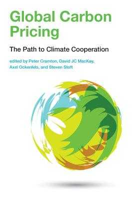Global Carbon Pricing: The Path to Climate Cooperation - Cramton, Peter (Editor), and MacKay, David JC (Editor), and Ockenfels, Axel (Editor)