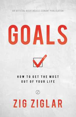 Goals: How to Get the Most Out of Your Life - Ziglar, Zig