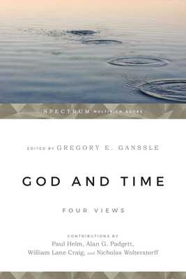 God & Time: Four Views - Ganssle, Gregory E (Editor), and Helm, Paul (Contributions by), and Padgett, Alan G (Contributions by)