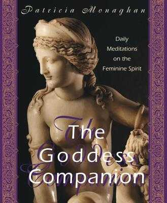 Goddess Companion: Daily Meditations on the Feminine Spirit - Monaghan, Patricia, Ph.D.