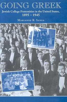 Going Greek: Jewish College Fraternities in the United States, 1895-1945 - Sanua, Marianne Rachel