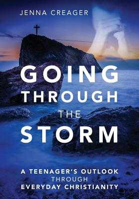 Going Through the Storm: A Teenager's Outlook Through Everyday Christianity - Creager, Jenna