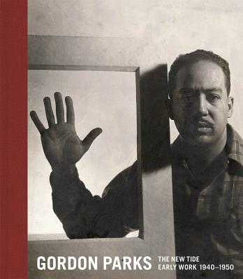 Gordon Parks: The New Tide: Early Work 1940-1950 - Parks, Gordon