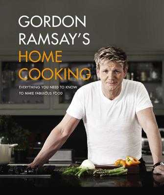 Gordon Ramsay's Home Cooking: Everything You Need to Know to Make Fabulous Food - Ramsay, Gordon