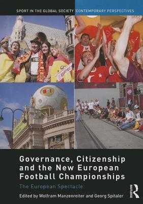 Governance, Citizenship and the New European Football Championships: The European Spectacle - Manzenreiter, Wolfram (Editor), and Spitaler, Georg (Editor)
