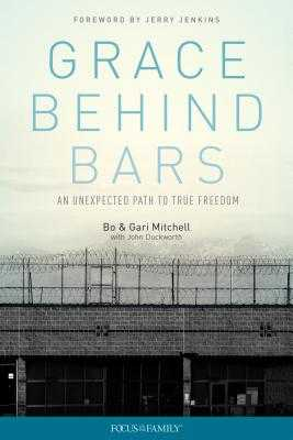 Grace Behind Bars: An Unexpected Path to True Freedom - Mitchell, Bo, and Mitchell, Gari, and Duckworth, John