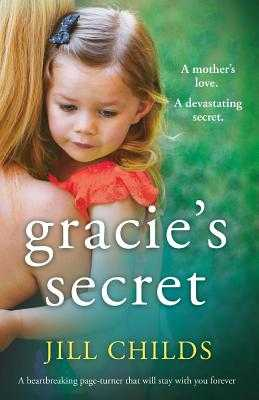 Gracie's Secret: A Heartbreaking Page Turner That Will Stay with You Forever - Childs, Jill