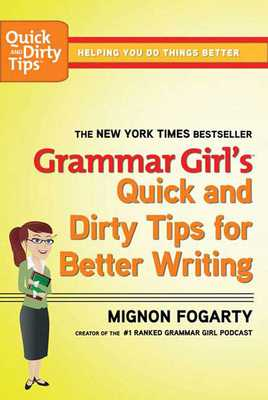 Grammar Girl's Quick and Dirty Tips for Better Writing - Fogarty, Mignon