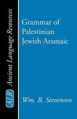 Grammar of Palestinian Jewish Aramaic - Stevenson, William B