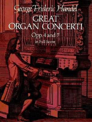 Great Organ Concerti, Opp. 4 and 7, in Full Score - Handel, George Frideric (Composer)
