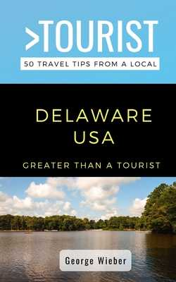 Greater Than a Tourist-Delaware USA: 50 Travel Tips from a Local - Tourist, Greater Than a, and Wieber, George