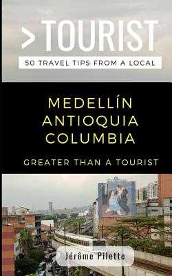 Greater Than a Tourist- Medellín Antioquia Columbia: 50 Travel Tips from a Local - Tourist, Greater Than a, and Pilette, Jerome