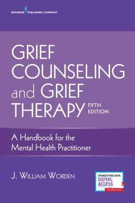 Grief Counseling and Grief Therapy: A Handbook for the Mental Health Practitioner - Worden, J William, PhD, Abpp
