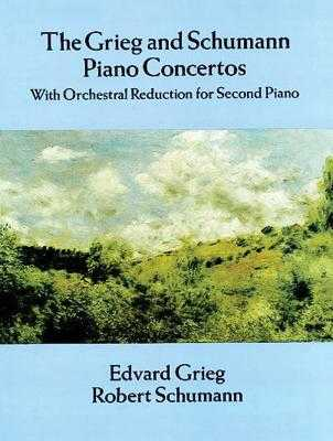Grieg and Schumann Piano Concertos: With Orchestral Reduction for Second Piano - Grieg, Edvard, and Schumann, Robert