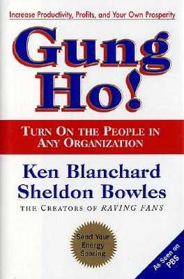 Gung Ho!: Turn on the People in Any Organization - Blanchard, Ken