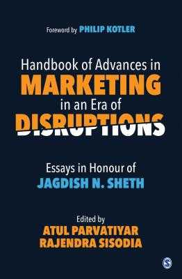 Handbook of Advances in Marketing in an Era of Disruptions: Essays in Honour of Jagdish N. Sheth - Parvatiyar, Atul (Editor), and Sisodia, Rajendra (Editor)