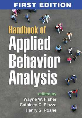 Handbook of Applied Behavior Analysis - Fisher, Wayne W, PhD (Editor), and Piazza, Cathleen C, PhD (Editor), and RoAne, Henry S, PhD (Editor)