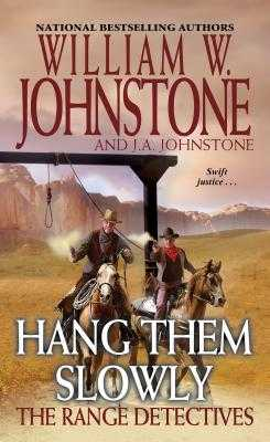 Hang Them Slowly - Johnstone, William W, and Johnstone, J A