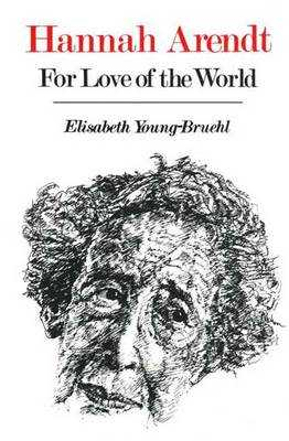 Hannah Arendt: For Love of the World - Young-Bruehl, Elisabeth, Dr.