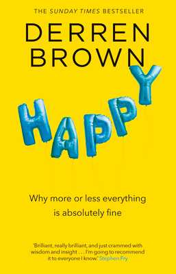 Happy: Why More or Less Everything is Absolutely Fine - Brown, Derren
