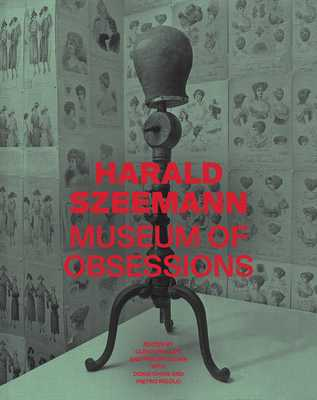Harald Szeemann: Museum of Obsessions - Phillips, Glenn (Editor), and Kaiser, Philipp (Editor), and Chon, Doris (Contributions by)