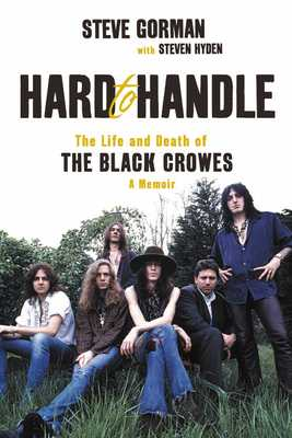Hard to Handle: The Life and Death of the Black Crowes--A Memoir - Gorman, Steve, and Hyden, Steven