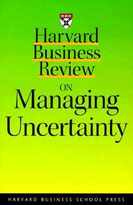 Harvard Business Review on Managing Uncertainty - Courtney, Hugh, and Harvard Business School Publishing (Compiled by), and Hbr