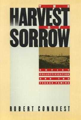 Harvest of Sorrow: Soviet Collectivization and the Terror Famine - Conquest, Robert