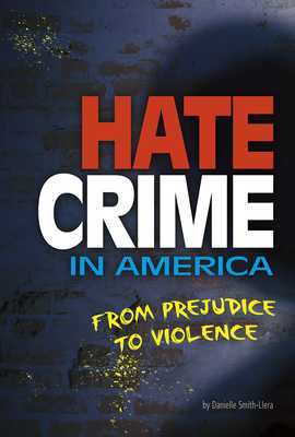 Hate Crime in America: From Prejudice to Violence - Smith-Llera, Danielle