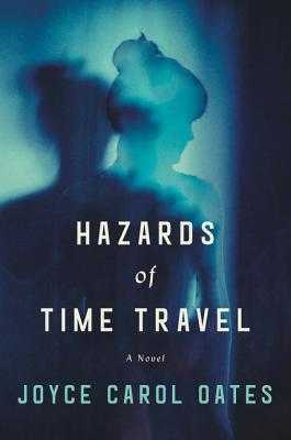 Hazards Of Time Travel - Oates, Joyce Carol