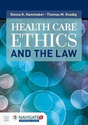 Health Care Ethics and the Law - Hammaker, Donna K, and Knadig, Thomas M