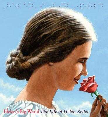 Helen's Big World (a Big Words Biography): The Life of Helen Keller - Rappaport, Doreen, and Tavares, Matt (Illustrator)