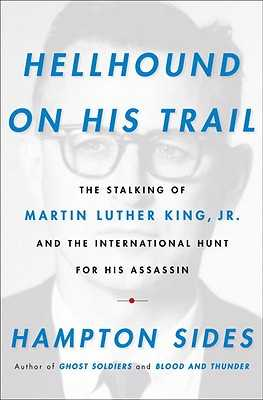 Hellhound on His Trail: The Stalking of Martin Luther King, Jr. and the International Hunt for His Assassin - Sides, Hampton