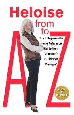 Heloise from A to Z Updated: The Indispensable Home Reference Guide from America's #1 Lifestyle Manager - Heloise