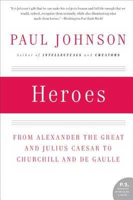Heroes: From Alexander the Great and Julius Caesar to Churchill and de Gaulle - Johnson, Paul