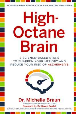 High-Octane Brain: 5 Science-Based Steps to Sharpen Your Memory and Reduce Your Risk of Alzheimer's - Braun, Michelle, and Postal, Karen (Foreword by)