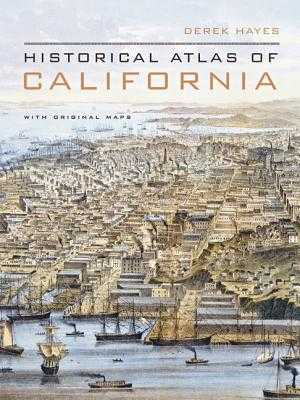Historical Atlas of California: With Original Maps - Hayes, Derek, and LaBonte, Chris