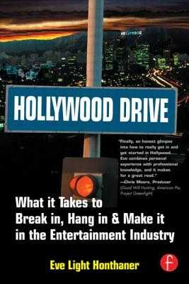 Hollywood Drive: What It Takes to Break In, Hang in & Make It in the Entertainment Industry - Honthaner, Eve Light
