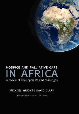 Hospice and Palliative Care in Africa: A Review of Developments and Challenges - Wright, Michael, and Clark, David, Ph.D.